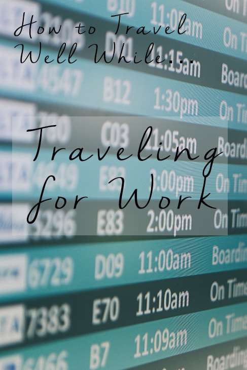 How to Travel Well While Traveling for Work